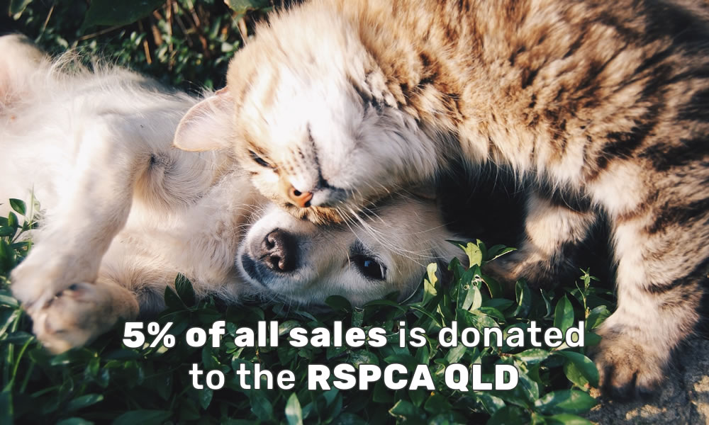 5% of all sales is donated to the RSPCA QLD